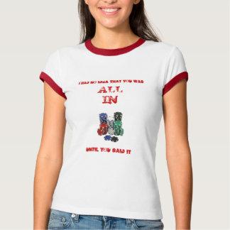 poker stack, UNTIL YOU SAID IT, I had no idea t... T-Shirt