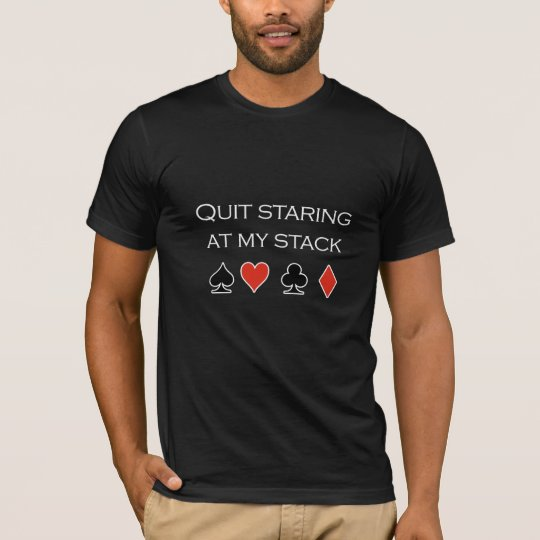 "Poker T-shirt - ""Stop staring at my stack"""