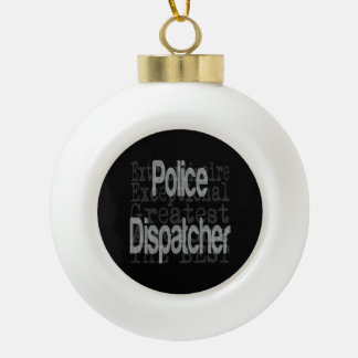 Police Dispatcher Extraordinaire Ceramic Ball Christmas Ornament
