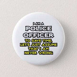 Police Officer...Assume I Am Never Wrong 6 Cm Round Badge