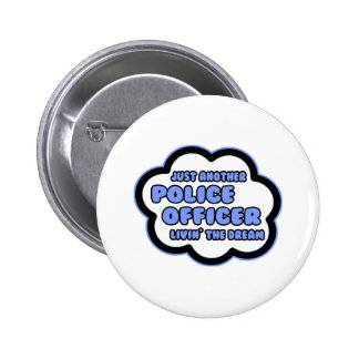 Police Officer Livin The Dream Pinback Buttons
