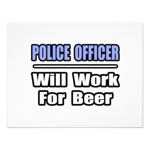 Police Officer...Will Work For Beer