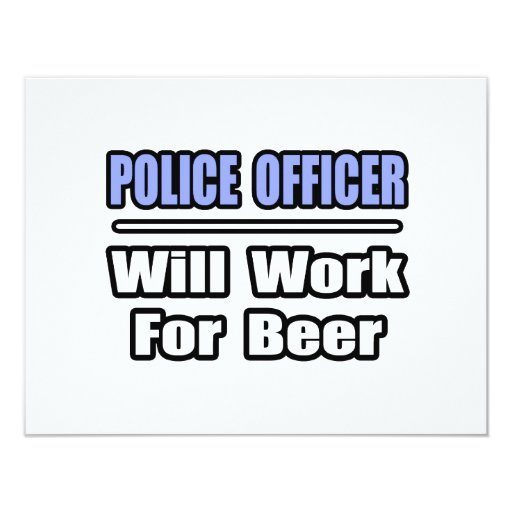 Police Officer...Will Work For Beer 11 Cm X 14 Cm Invitation Card