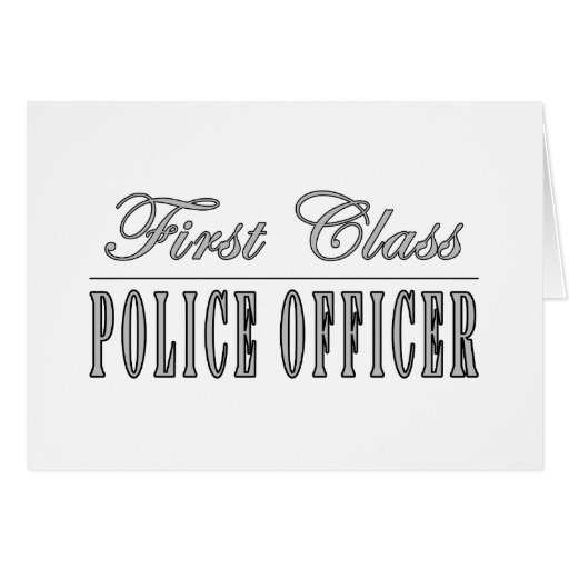 Police Officers : First Class Police Officer Greeting Cards