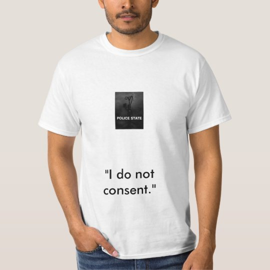 "Police state, ""I do not consent."" T-Shirt"