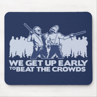 police we get up early to beat the crowds mouse pad