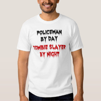 Policeman by Day Zombie Slayer by Night T Shirts