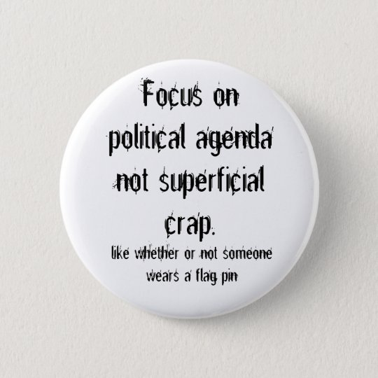 Political Agenda not Superficial Crap 6 Cm Round Badge