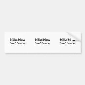 Political Science Doesn't Scare Me Bumper Sticker
