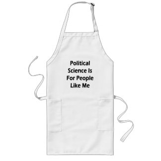 Political Science Is For People Like Me Apron