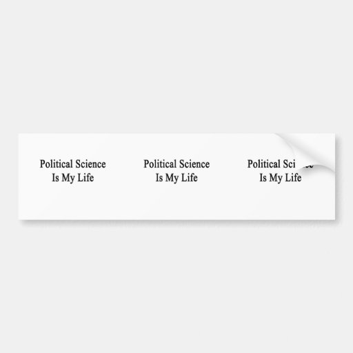 Political Science Is My Life Bumper Sticker