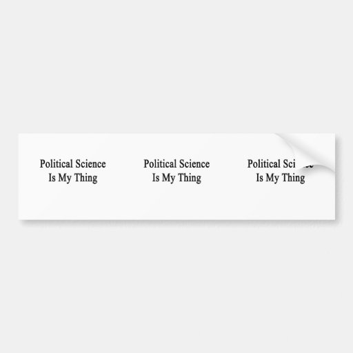 Political Science Is My Thing Bumper Stickers