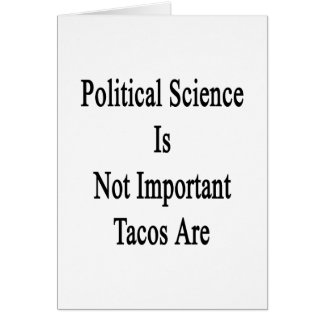 Political Science Is Not Important Tacos Are Greeting Cards