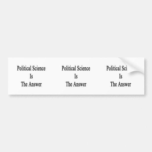 Political Science Is The Answer Bumper Stickers