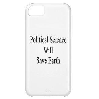 Political Science Will Save Earth iPhone 5C Cases