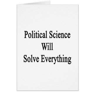 Political Science Will Solve Everything Greeting Card