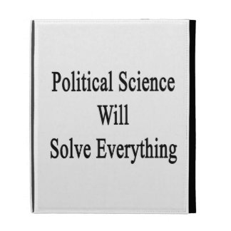 Political Science Will Solve Everything iPad Cases