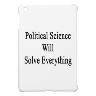 Political Science Will Solve Everything iPad Mini Cover