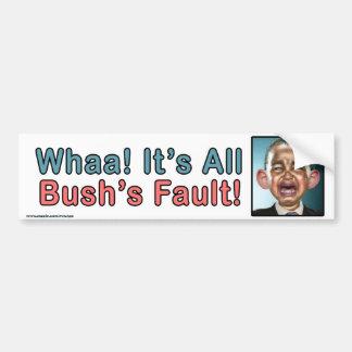 "Political ""Whaa It's Bush's Fault"" Sticker Bumper Sticker"