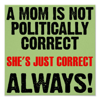 Politically Correct Mom Always Right Funny Poster