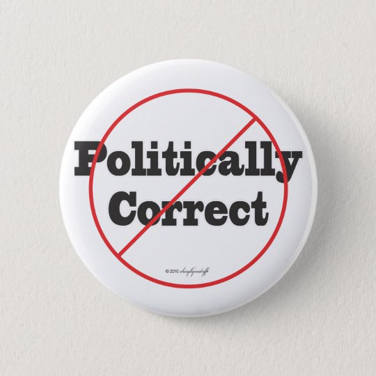 Politically Correct Not 6 Cm Round Badge