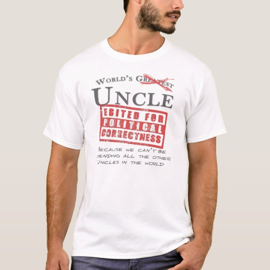 Politically Correct World's Uncle - Offensive T-Shirt