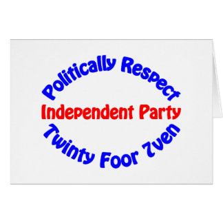 Politically Respect - Independent Party Greeting Card