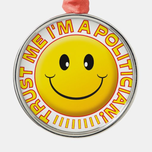 Politician Trust Me Smiley Christmas Ornaments