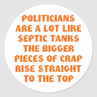 Politicians Like Septic Tanks Big Pieces Of Crap Round Sticker