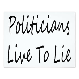 Politicians Live To Lie 4.25x5.5 Paper Invitation Card