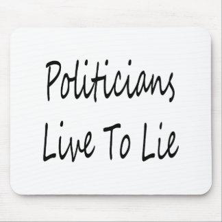 Politicians Live To Lie Mouse Pad