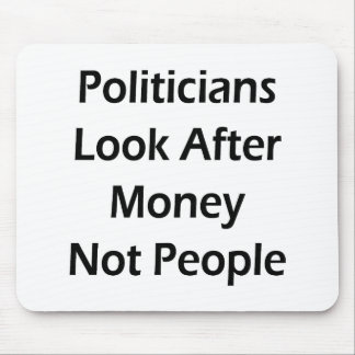 Politicians Look After Money Not People Mouse Pad
