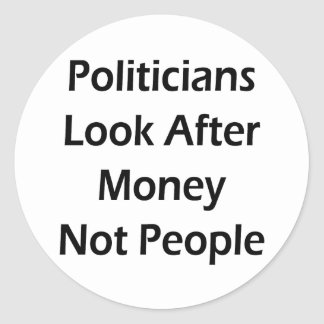 Politicians Look After Money Not People Classic Round Sticker