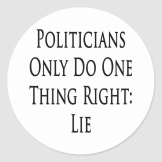 Politicians Only Do One Thing Right Lie Classic Round Sticker