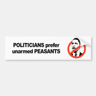 Politicians prefer unarmed Presidents Bumper Sticker