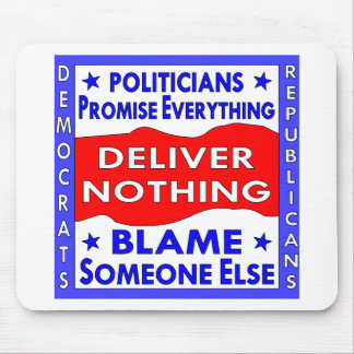 Politicians Promise Everything Deliver Nothing Mouse Pad