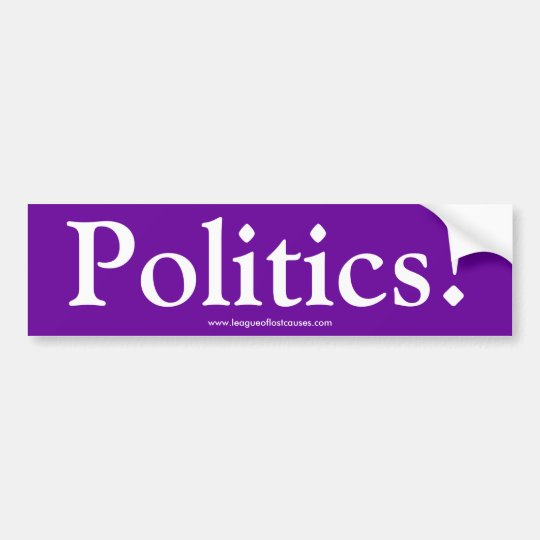 """Politics"" bumper sticker"