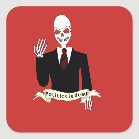 Politics is Dead Square Sticker