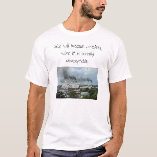 pollution 2, War will become obsolete, when it ... T-Shirt
