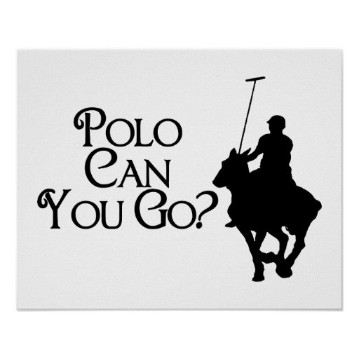 Polo Can You Go Posters