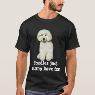 Poodles Just Wanna Have Fun Shirt