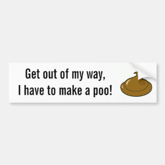 poop_4, Get out of my way,I have to make a poo! Bumper Sticker