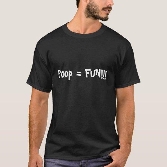 Poop = FUN!!! T-Shirt
