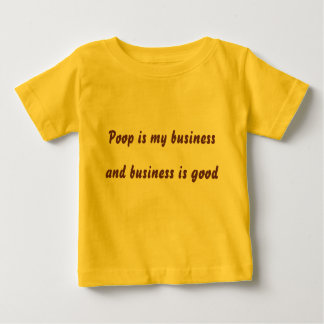 Poop is my business, and business is good t shirts