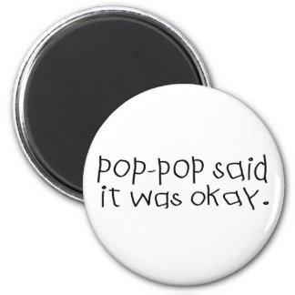 Pop Pop Said it was Okay 6 Cm Round Magnet
