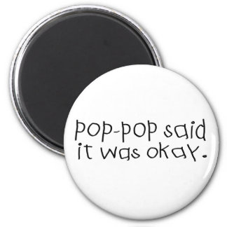 Pop Pop Said it was Okay Magnet