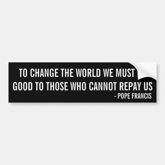 Pope Francis Quote Bumper Sticker