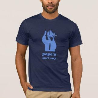 Pope'n Ain't Easy T-Shirt