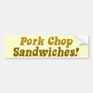 Pork Chop Sandwiches! Bumper Sticker
