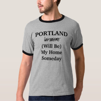 PORTLAND Will Be My Home Someday shirt